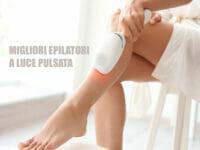 Migliori epilatori a luce pulsata
